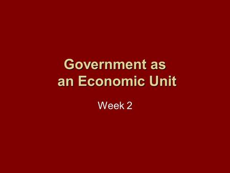 Government as an Economic Unit Week 2. The Subject of Public Finance It is concern with Economic of public sectorsEconomic of public sectors Or The public.