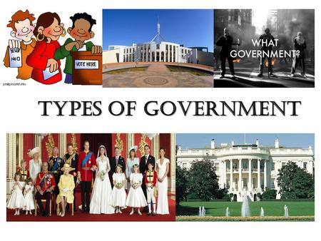 Types of Government. * A monarchy has a king, queen, emperor or empress. * The ruling position can be passed on to the ruler's heirs (passed down to their.