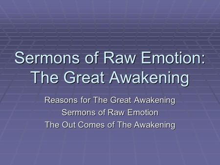 Sermons of Raw Emotion: The Great Awakening Reasons for The Great Awakening Sermons of Raw Emotion The Out Comes of The Awakening.
