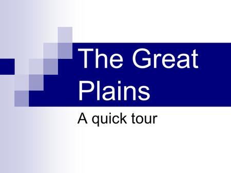 The Great Plains A quick tour. Location The Great Plains are located just east of the Rocky Mountains.
