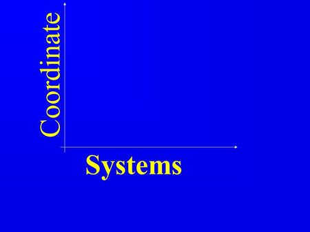 Coordinate Systems 1 1 1 1 1 1.