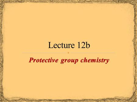 The need of protective groups arises from the poor chemoselectivity of many reagents The use of protective groups usually adds two (or more) steps to.
