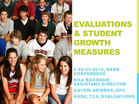 EVALUATIONS & STUDENT GROWTH MEASURES 2-20/21-2014, KEEN CONFERENCE BILL BAGSHAW, ASSISTANT DIRECTOR KAYERI AKWEKS, EPC KSDE, TLA, EVALUATIONS.