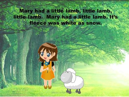 Mary had a little lamb, little lamb, little lamb. Mary had a little lamb. It's fleece was white as snow. 2010 & Cochlear Ltd & MREIC.