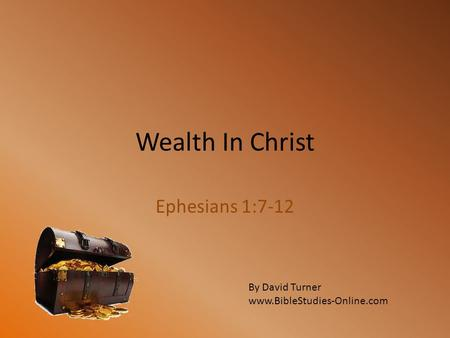 Wealth In Christ Ephesians 1:7-12 By David Turner
