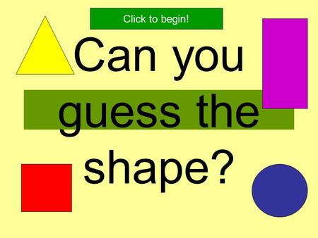 Can you guess the shape? Click to begin! I am a flat shape. I have 1 curved side. I have no corners. What shape am I? I'm a circle!