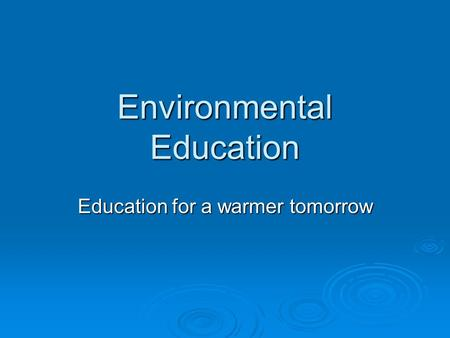 Environmental Education Education for a warmer tomorrow.