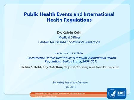 Dr. Katrin Kohl Medical Officer Centers for Disease Control and Prevention Public Health Events and International Health Regulations Emerging Infectious.