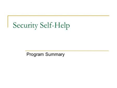 "Security Self-Help Program Summary. Purpose To provide a way to automate the ""hardening"" of computer systems by applying security settings and configuration."