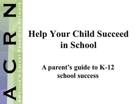 Help Your Child Succeed in School A parent's guide to K-12 school success.