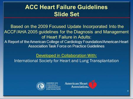 0 Based on the 2009 Focused Update Incorporated Into the ACCF/AHA 2005 guidelines for the Diagnosis and Management of Heart Failure in Adults: A Report.