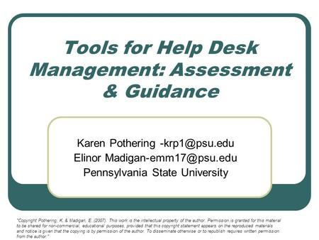Tools for Help Desk Management: Assessment & Guidance Karen Pothering Elinor Pennsylvania State University Copyright.