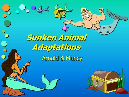 Sunken Animal Adaptations Arnold & Muncy Level One >>>> >>>> <<<< <<<<