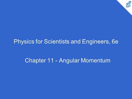 Physics for Scientists and Engineers, 6e Chapter 11 - Angular Momentum.