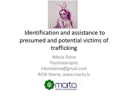 Identification and assistance to presumed and potential victims of trafficking Nikola Dzina Psychoterapist RCW Marta,