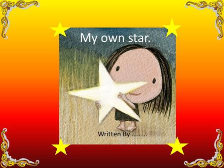 My own star. Written By ………. Dedicated to my brother Jack…