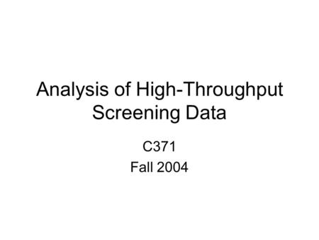 Analysis of High-Throughput Screening Data C371 Fall 2004.
