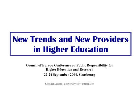 New Trends and New Providers in Higher Education Council of Europe Conference on Public Responsibility for Higher Education and Research 23-24 September.