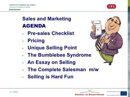 Institut for Produktion og Ledelse Danmarks Tekniske Universitet John Heebøll Greenhouse+ Sales and Marketing AGENDA Pre-sales Checklist Pricing Unique.