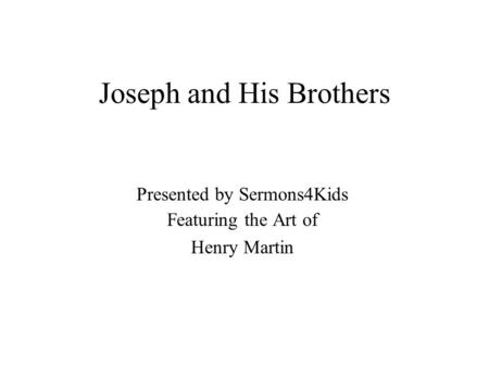 Joseph and His Brothers Presented by Sermons4Kids Featuring the Art of Henry Martin.