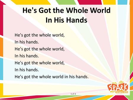 He's Got the Whole World In His Hands He's got the whole world, In his hands. He's got the whole world, In his hands. He's got the whole world, In his.