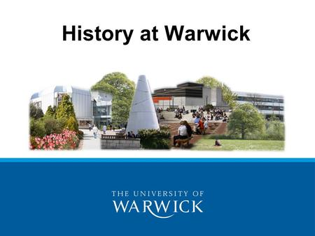 History at Warwick. Warwick History Department 2nd in the latest Research Assessment Exercise 6th in the 2014 The Complete University Guide and 16th in.