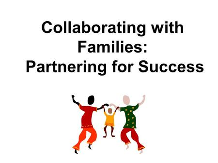 Collaborating with Families: Partnering for Success.