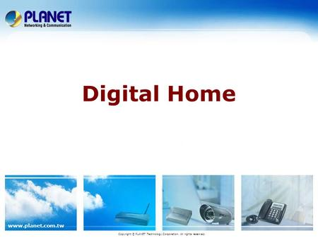 Www.planet.com.tw Digital Home Copyright © PLANET Technology Corporation. All rights reserved.