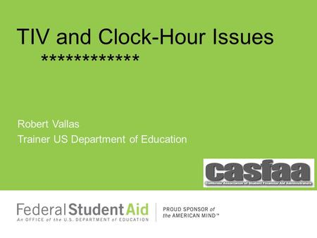 Robert Vallas Trainer US Department of Education TIV and Clock-Hour Issues ************