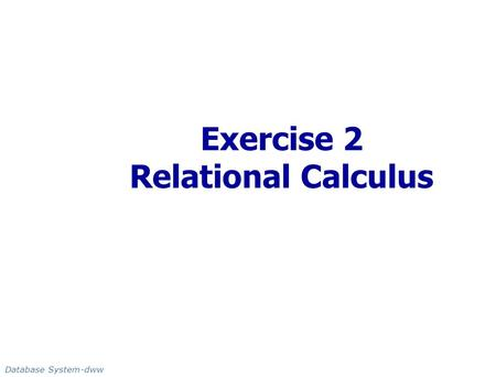 Exercise 2 Relational Calculus Database System-dww.