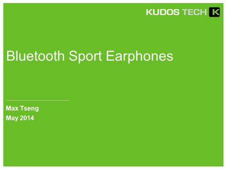 Bluetooth Sport Earphones Max Tseng May 2014. C11 Bluetooth Version:V4.0 8645+ NFC Modulation:GFSK Operating Distance: 10-15m Battery: 100 mAH/3.7V Standby.