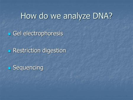 How do we analyze DNA? Gel electrophoresis Gel electrophoresis Restriction digestion Restriction digestion Sequencing Sequencing.