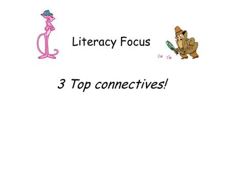 Literacy Focus 3 Top connectives!. What are connectives? Connectives are words that are used to extend a sentence, or include more detail and information.