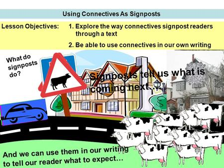 Using Connectives As Signposts Ice! Lesson Objectives:1. Explore the way connectives signpost readers through a text 2. Be able to use connectives in.
