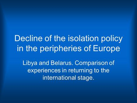 Decline of the isolation policy in the peripheries of Europe Libya and Belarus. Comparison of experiences in returning to the international stage.