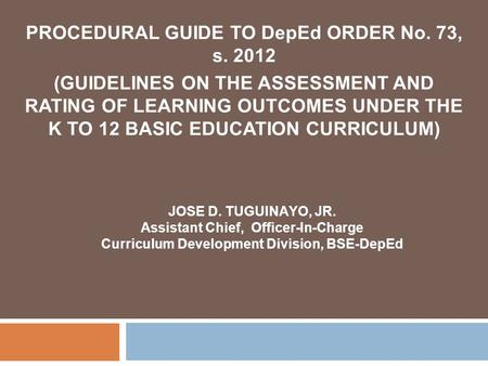 PROCEDURAL GUIDE TO DepEd ORDER No. 73, s. 2012 (GUIDELINES ON THE ASSESSMENT AND RATING OF LEARNING OUTCOMES UNDER THE K TO 12 BASIC EDUCATION CURRICULUM)