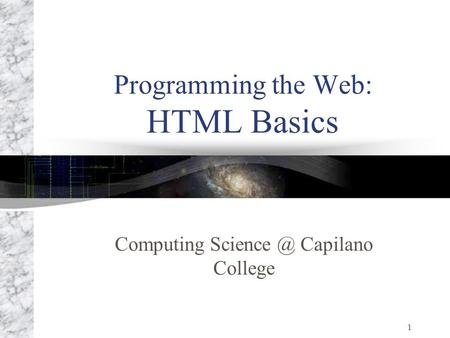 1 Programming the Web: HTML Basics Computing Capilano College.