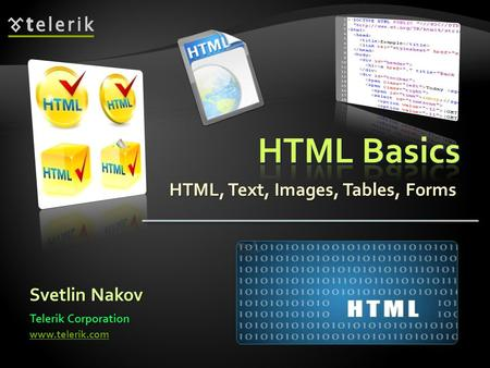 HTML, Text, Images, Tables, Forms Svetlin Nakov Telerik Corporation www.telerik.com.