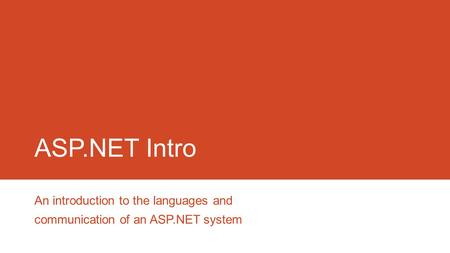 ASP.NET Intro An introduction to the languages and communication of an ASP.NET system.