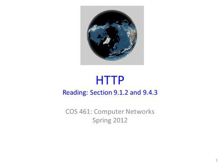 HTTP Reading: Section 9.1.2 and 9.4.3 COS 461: Computer Networks Spring 2012 1.