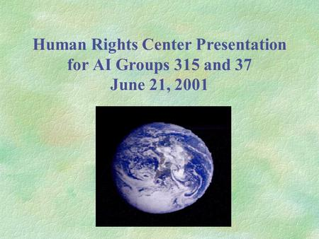 Human Rights Center Presentation for AI Groups 315 and 37 June 21, 2001.