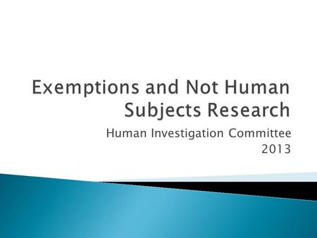 Human Investigation Committee 2013.  Is It Research?  Is It Human Subjects Research?  Is It Human Subjects Research that requires IRB review?