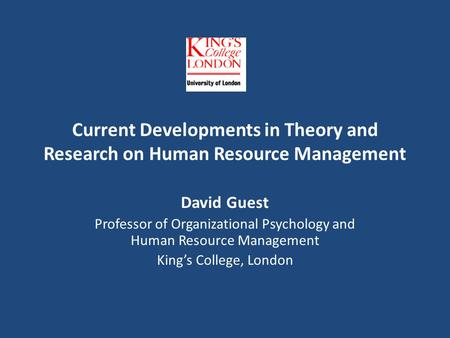 Current Developments in Theory and Research on Human Resource Management David Guest Professor of Organizational Psychology and Human Resource Management.