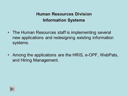 Human Resources Division Information Systems The Human Resources staff is implementing several new applications and redesigning existing information systems.