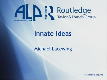 © Michael Lacewing Innate ideas Michael Lacewing.