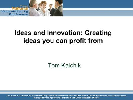 Tom Kalchik Ideas and Innovation: Creating ideas you can profit from.