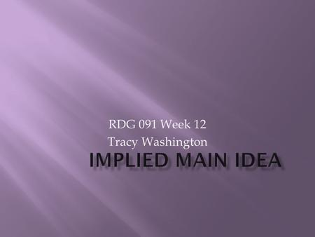 RDG 091 Week 12 Tracy Washington.  1. Review where we find main ideas in a paragraph.  2. Identify the Vocabulary word: imply  3. Identify the Academic.
