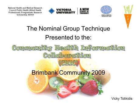 The Nominal Group Technique Presented to the: Brimbank Community 2009 National Health and Medical Research Council Public Health (Allied Health Professional)