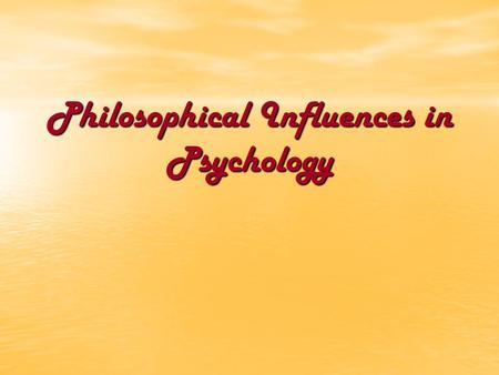 Philosophical Influences in Psychology. Mechanism The doctrine that natural processes are mechanically determined and capable of explanation by the laws.