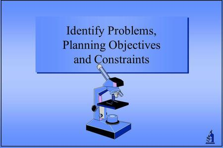 Identify Problems, Planning Objectives and Constraints.